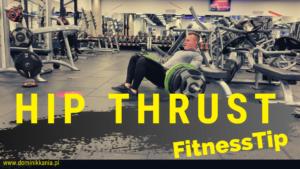 Jak poprawnie wykonać hip thrust? Najważniejsze elementy w treningu pośladków.